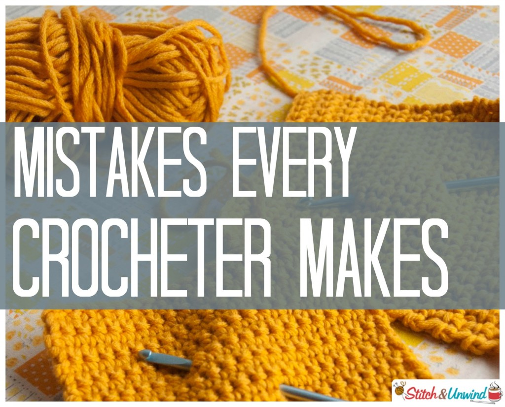 Crocheting Problems : Mistakes Every Crocheter Makes - Part 1 - Stitch and Unwind