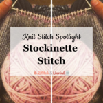 Knit Stitch Spotlight: Stockinette Stitch