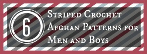 6 Striped Crochet Patterns for Men and Boys