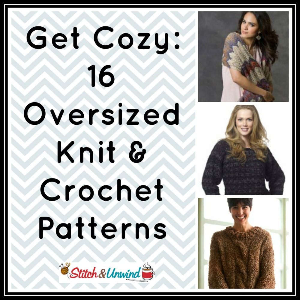 Get Cozy: 16 Oversized Knit & Crochet Patterns - Stitch and Unwind
