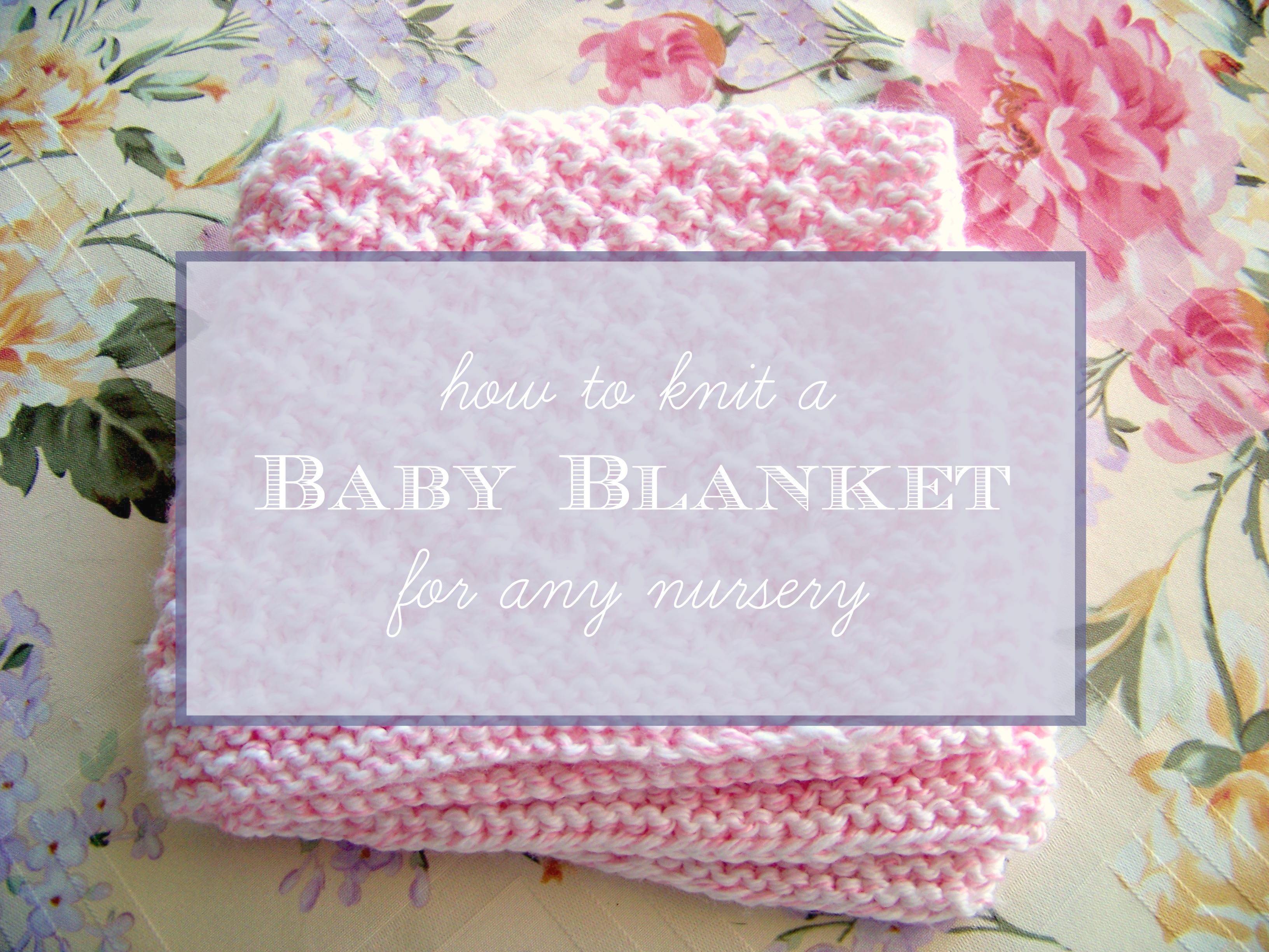 9b0a55567 How to Knit a Baby Blanket for Any Nursery - Stitch and Unwind