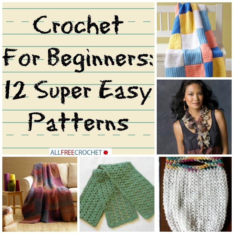 Crochet For Beginners: 12 Super Easy Patterns
