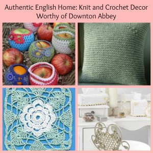 Authentic English Home: Knit and Crochet Decor Worthy of Downton Abbey