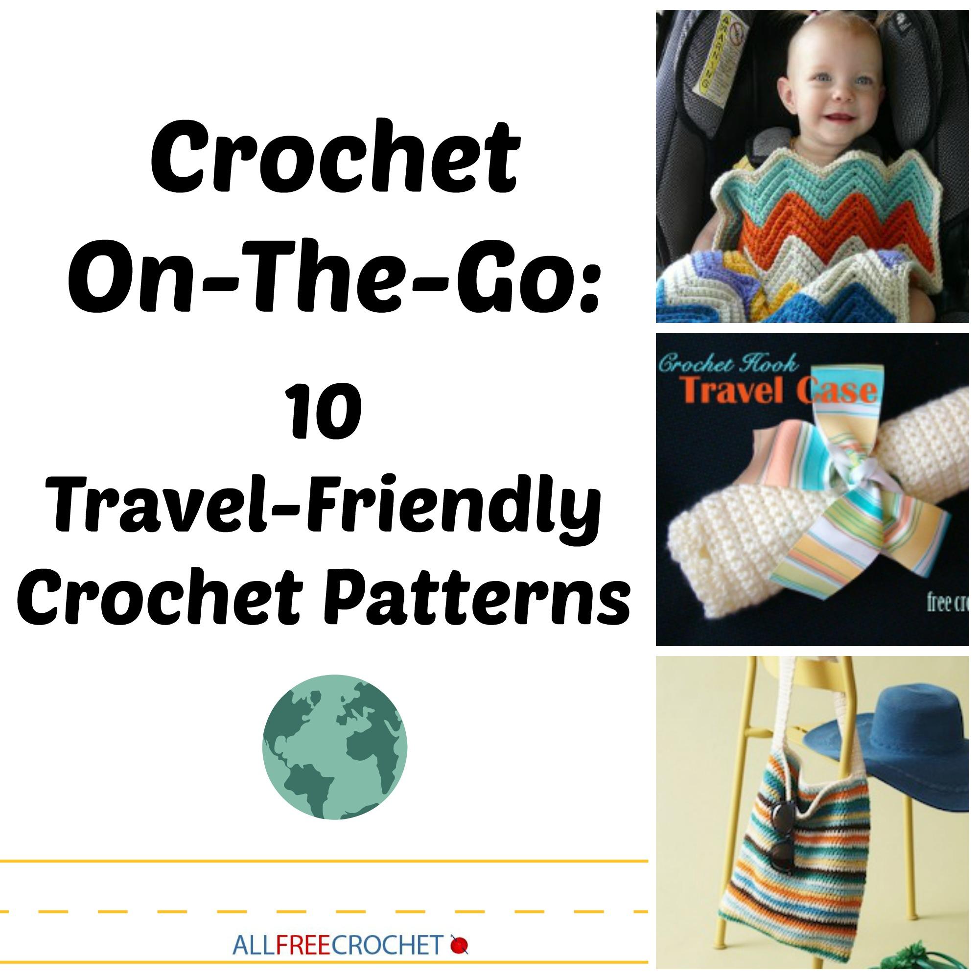 Crochet On The Go: 10 Travel-Friendly Crochet Patterns