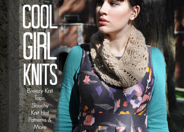 Cool Girl Knits: Breezy Knit Tops, Slouchy Knit Hat Patterns & More