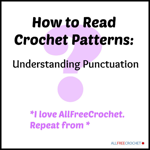 How To Read Crochet Patterns Understanding Punctuation Stitch And Extraordinary How To Read A Crochet Pattern