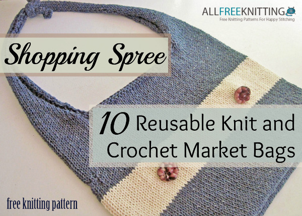 Shopping Spree 10 Reusable Knit And Crochet Grocery Bags Stitch