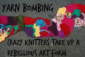 Yarn Bombing: Crazy Knitters Take up a Rebellious Art Form