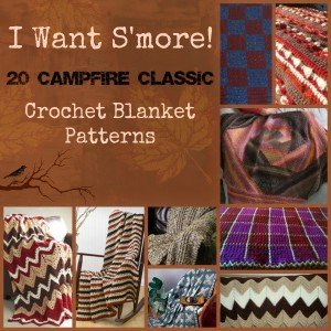 I Want S'more: 20 Campfire Classic Crochet Blanket Patterns