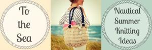 To The Sea: 16 Nautical Summer Knitting Ideas
