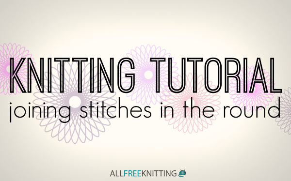 Joining Stitches When Knitting In The Round : Knitting Tutorial: Joining Stitches In the Round - Stitch and Unwind