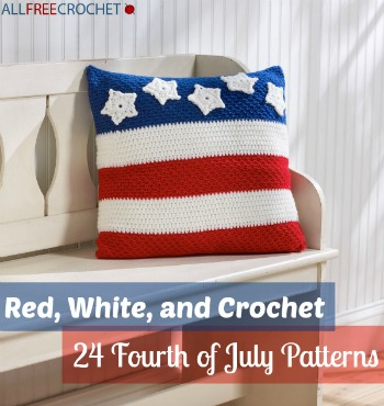 Red White And Crochet 24 Fourth Of July Patterns Stitch And Unwind