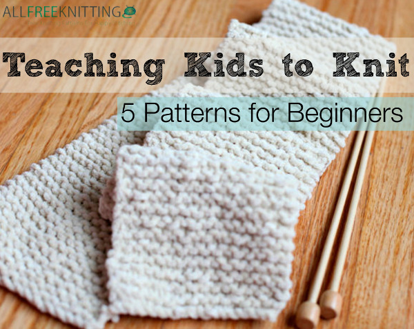 Teaching Kids To Knit 5 Patterns For Beginners Stitch And Unwind
