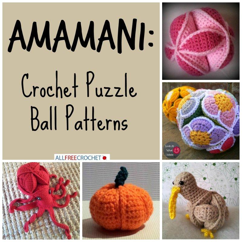 Amamani: Crochet Puzzle Ball Patterns - Stitch and Unwind