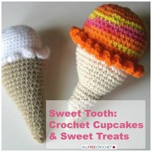 Sweet Tooth: Crocheted Cupcakes and Sweet Treats