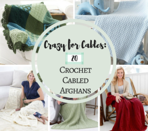 Crazy For Cables: 20 Crochet Cabled Afghans