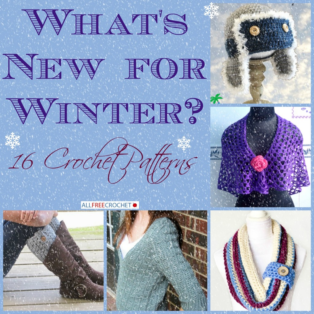What's New for Winter? 16 Crochet Patterns - Stitch and Unwind