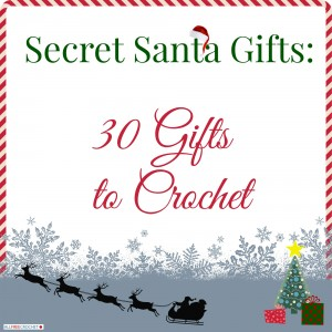 Secret Santa Gifts: 30 Gifts to Crochet