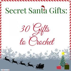 Secret Santa Gifts: 30 Gifts to Crochet