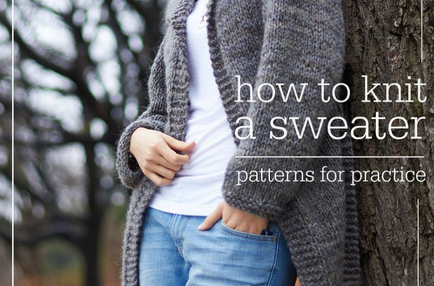 How to Knit a Sweater: 138 Patterns for Practice - Stitch and Unwind