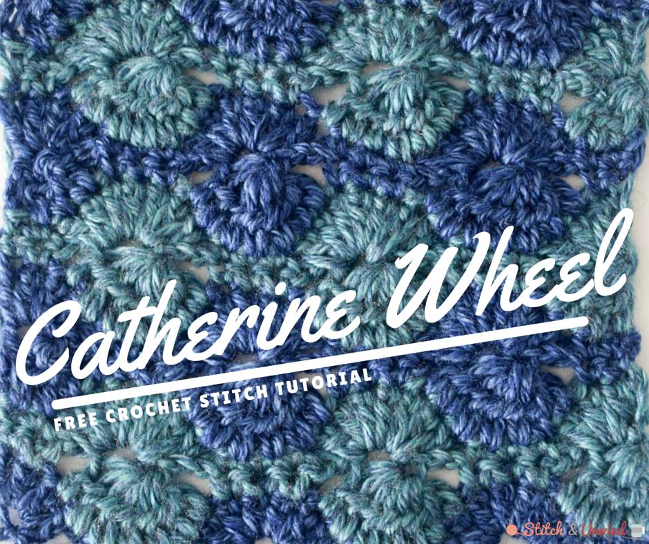 Free Crochet Stitch Tutorial Catherine Wheel Stitch And Unwind