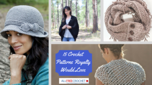 15 Crochet Patterns Royalty Would Love