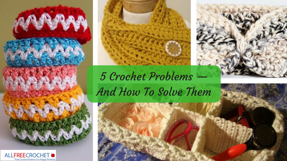 5 Crochet Problems — And How To Solve Them