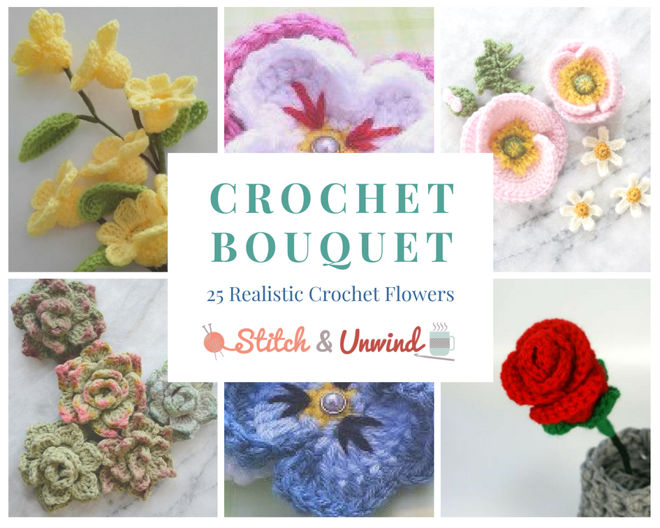 Crochet Bouquet: 25 Realistic Crochet Flowers - Stitch and Unwind